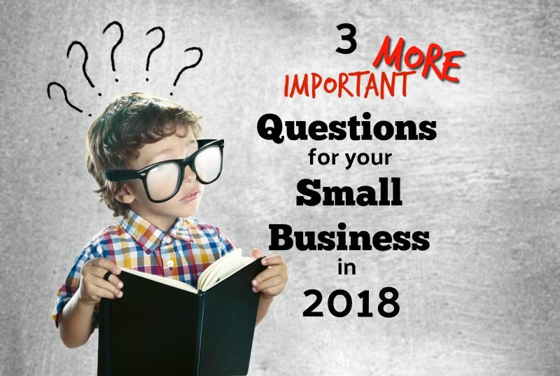 Three More Questions To Consider in 2018 For Your Central California Small Business Plan